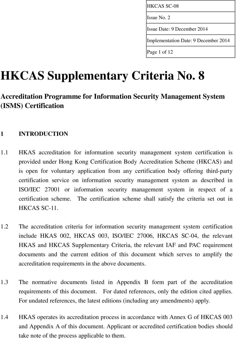 any certification body offering third-party certification service on information security management system as described in ISO/IEC 27001 or information security management system in respect of a