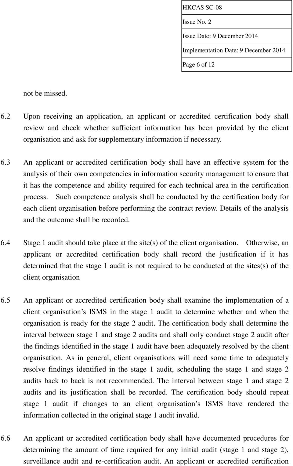 2 Upon receiving an application, an applicant or accredited certification body shall review and check whether sufficient information has been provided by the client organisation and ask for