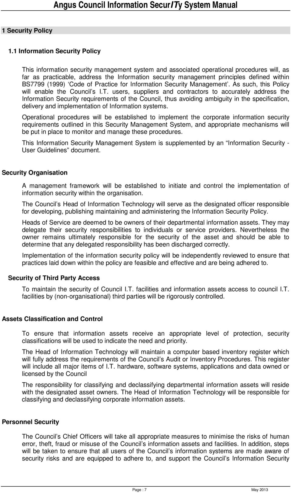 defined within BS7799 (1999) Code of Practice for Information Security Management. As such, this Policy will enable the Council s I.T.