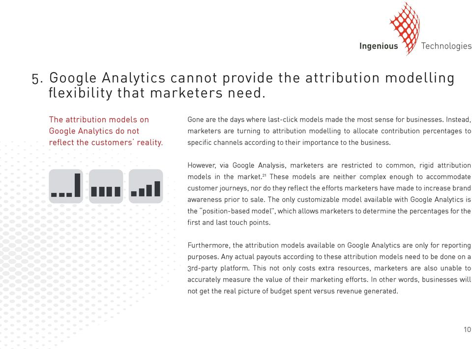Instead, marketers are turning to attribution modelling to allocate contribution percentages to specific channels according to their importance to the business.