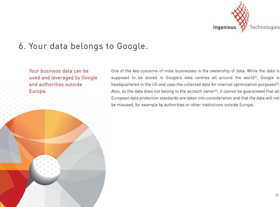 While the data is supposed to be stored in Google s data centres all around the world 22, Google is headquartered in the US and uses the collected data for