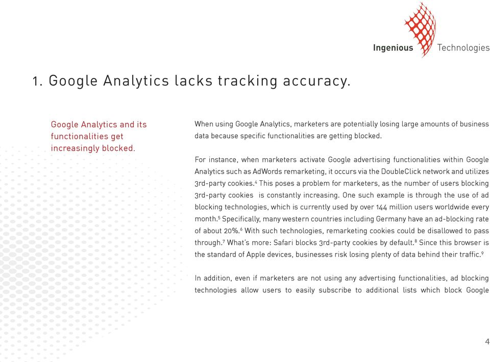 For instance, when marketers activate Google advertising functionalities within Google Analytics such as AdWords remarketing, it occurs via the DoubleClick network and utilizes 3rd-party cookies.