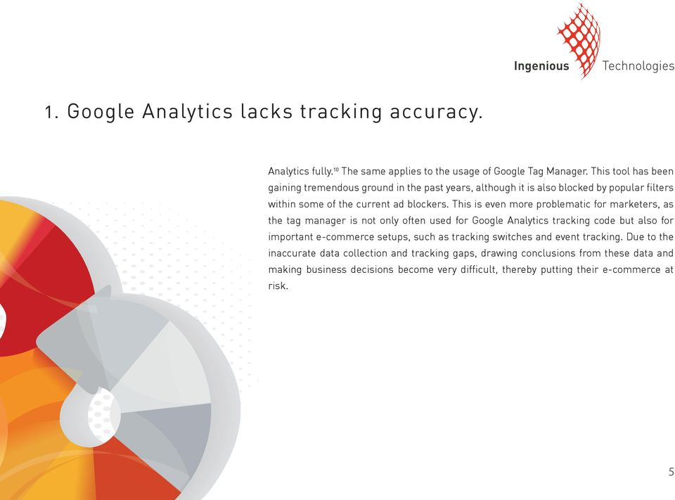 This is even more problematic for marketers, as the tag manager is not only often used for Google Analytics tracking code but also for important e-commerce setups,