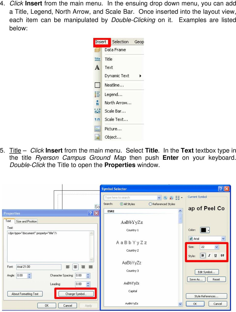 Once inserted into the layout view, each item can be manipulated by Double-Clicking on it.