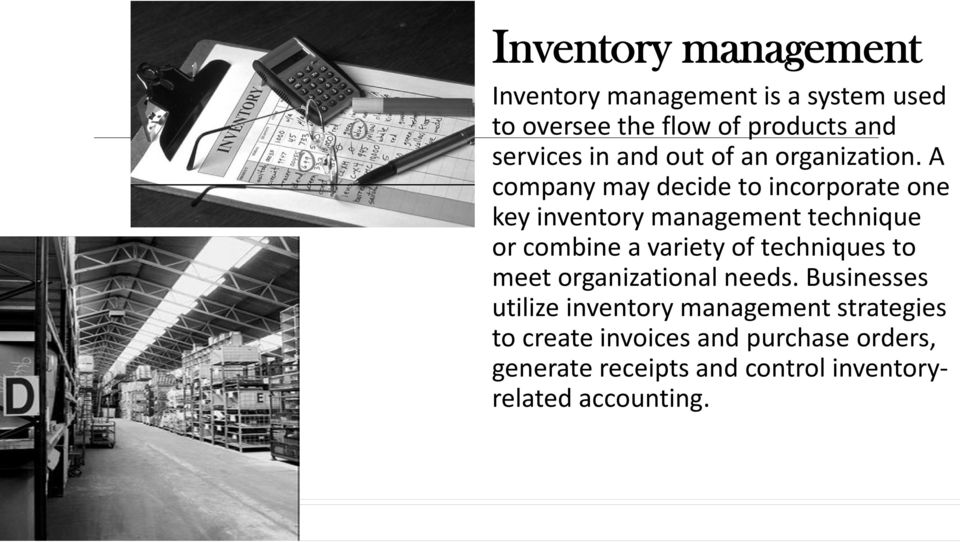 A company may decide to incorporate one key inventory management technique or combine a variety of