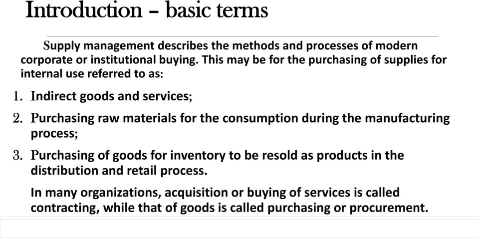 Purchasing raw materials for the consumption during the manufacturing process; 3.