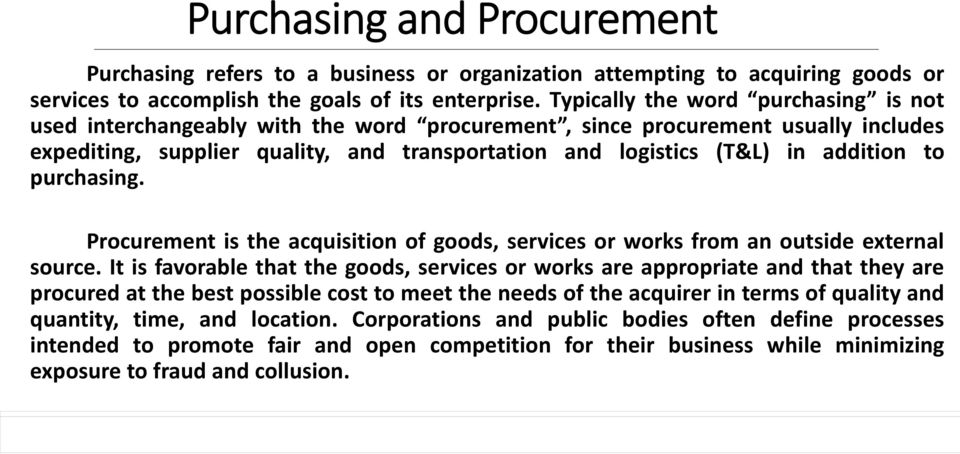 addition to purchasing. Procurement is the acquisition of goods, services or works from an outside external source.