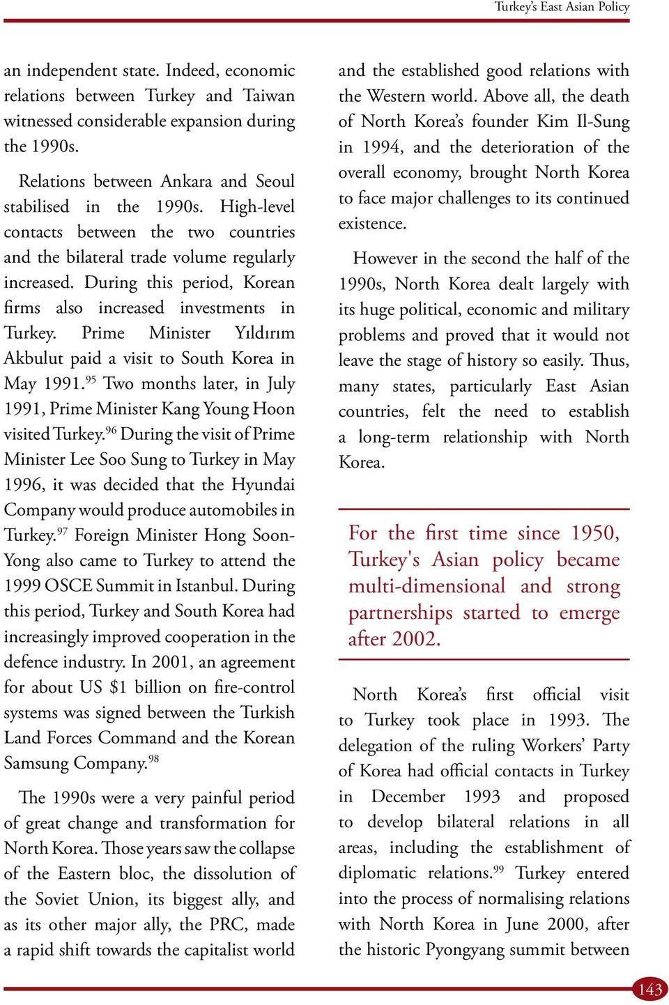 During this period, Korean firms also increased investments in Turkey. Prime Minister Yıldırım Akbulut paid a visit to South Korea in May 1991.