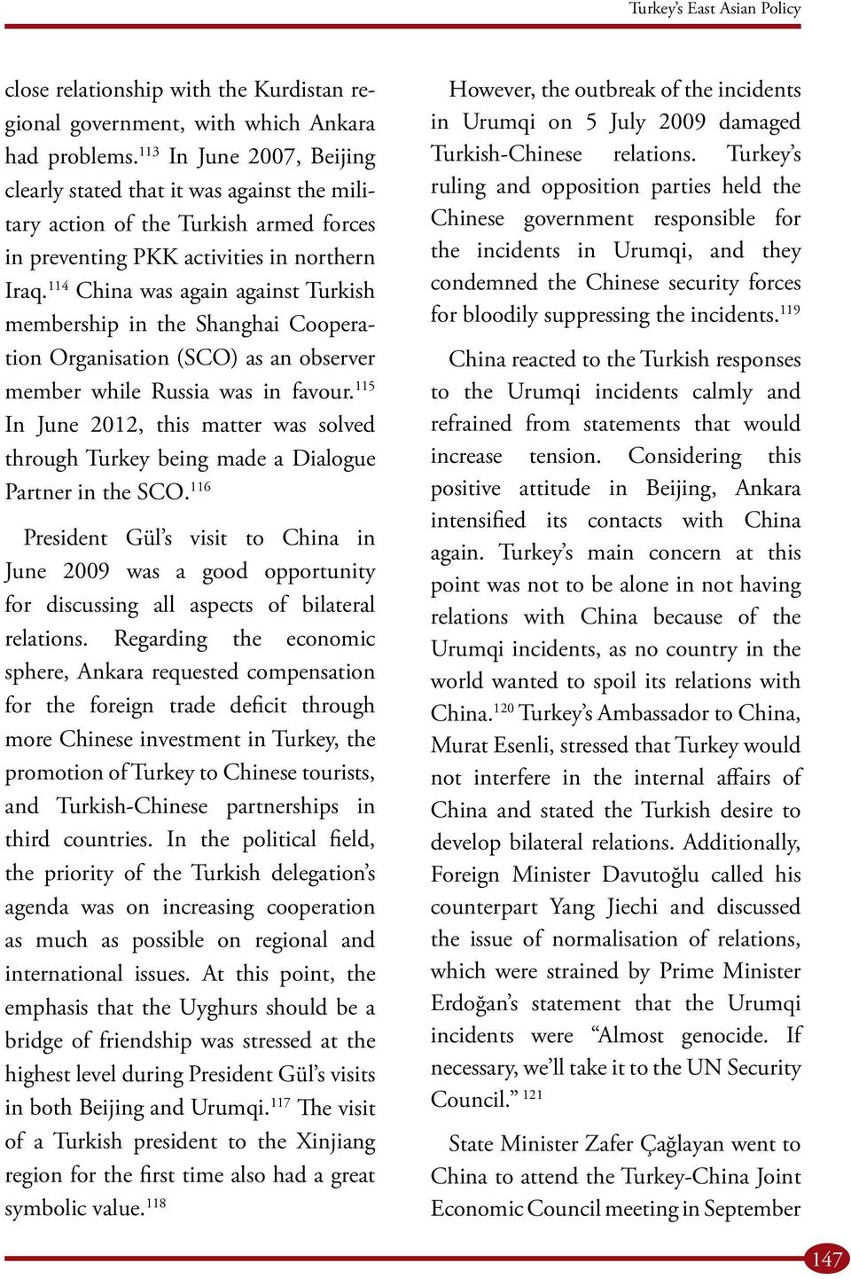 114 China was again against Turkish membership in the Shanghai Cooperation Organisation (SCO) as an observer member while Russia was in favour.