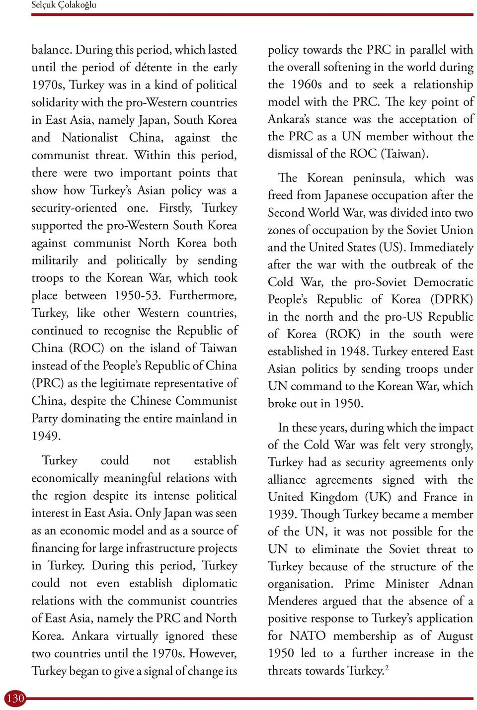 and Nationalist China, against the communist threat. Within this period, there were two important points that show how Turkey s Asian policy was a security-oriented one.