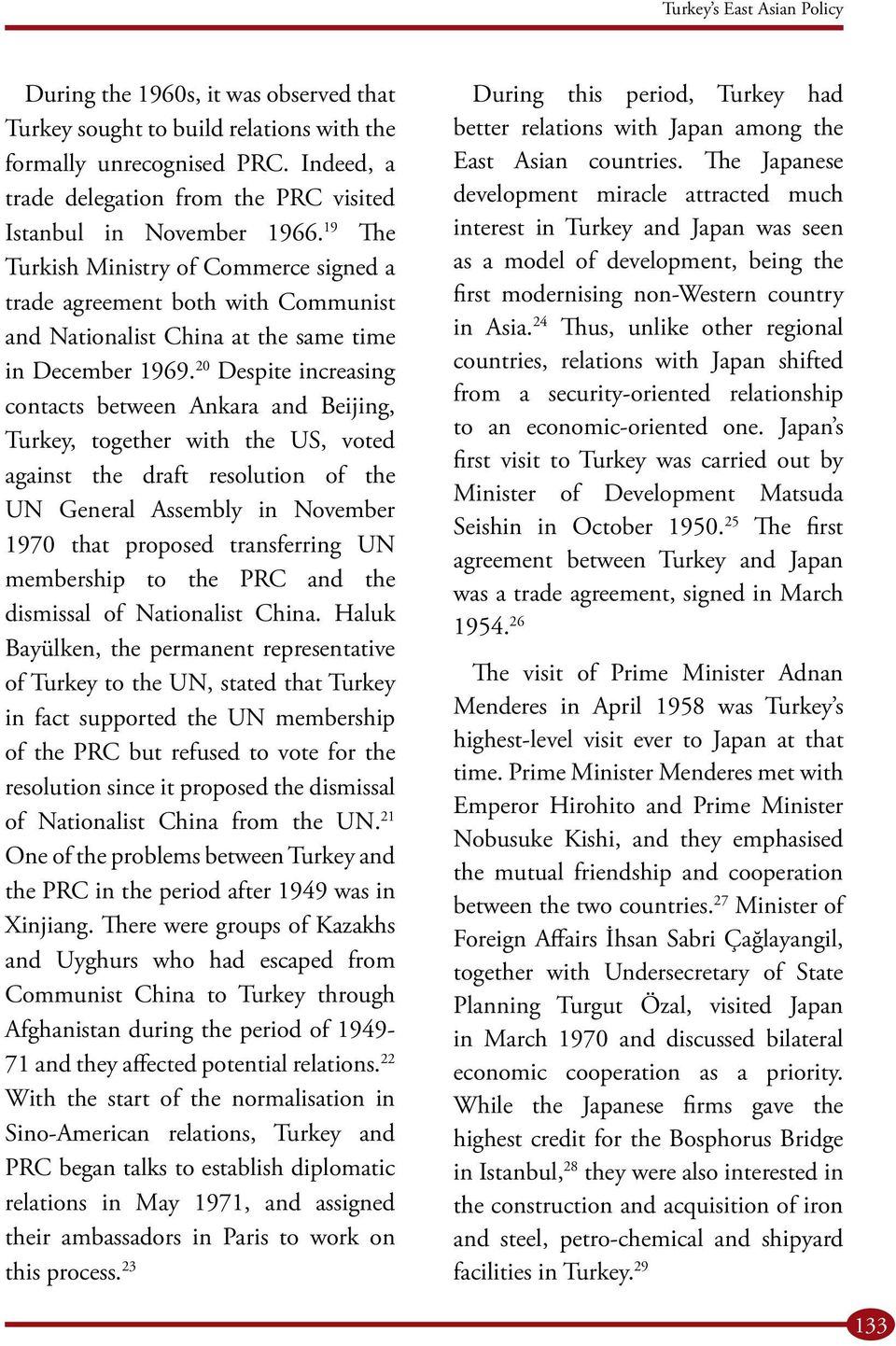 19 The Turkish Ministry of Commerce signed a trade agreement both with Communist and Nationalist China at the same time in December 1969.