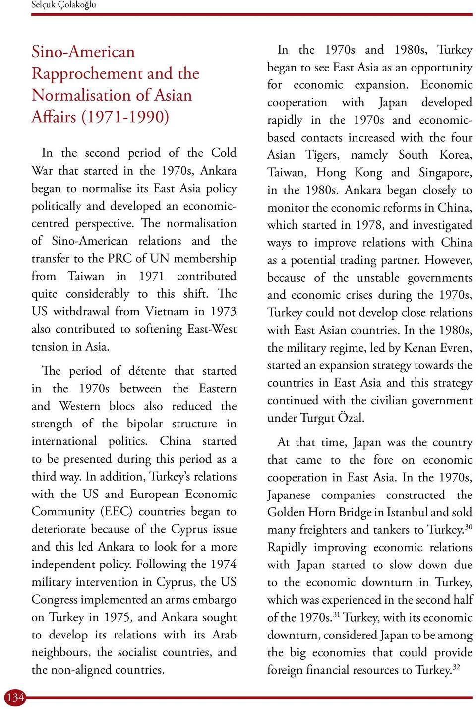 The normalisation of Sino-American relations and the transfer to the PRC of UN membership from Taiwan in 1971 contributed quite considerably to this shift.