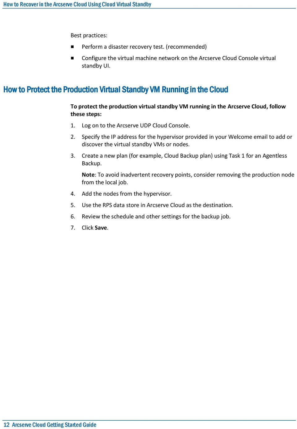 How to Protect the Production Virtual Standby VM Running in the Cloud To protect the production virtual standby VM running in the Arcserve Cloud, follow these steps: 1.