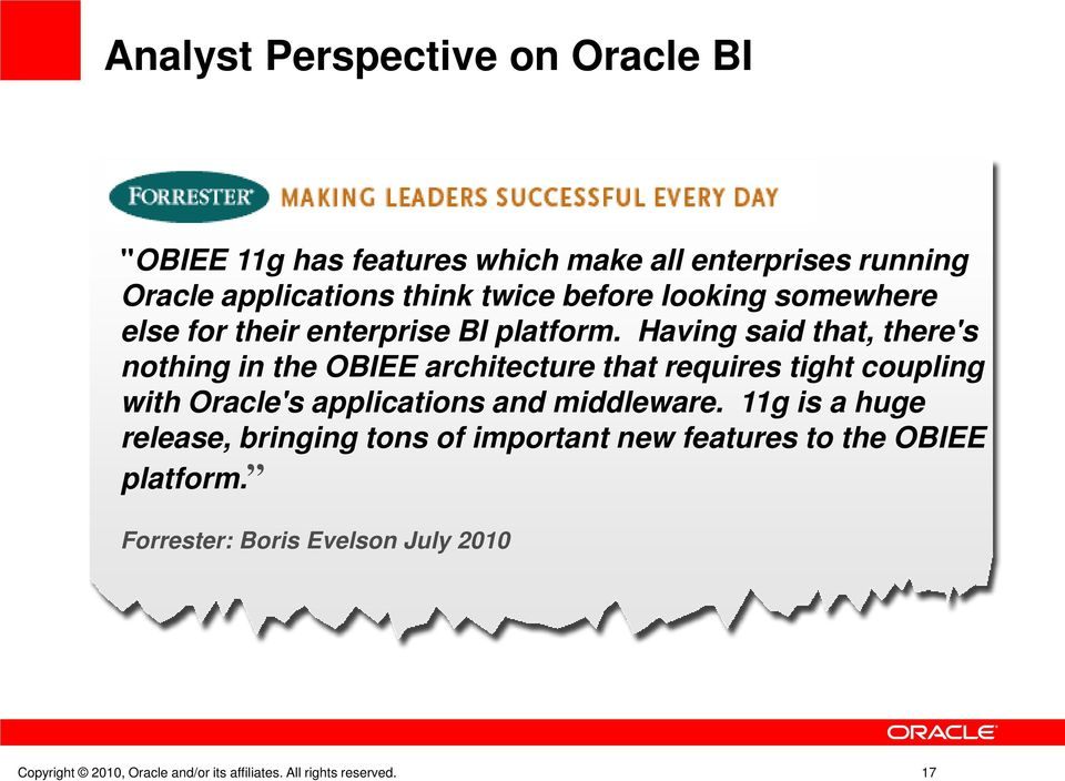 Having said that, there's nothing in the OBIEE architecture that requires tight coupling with Oracle's applications and