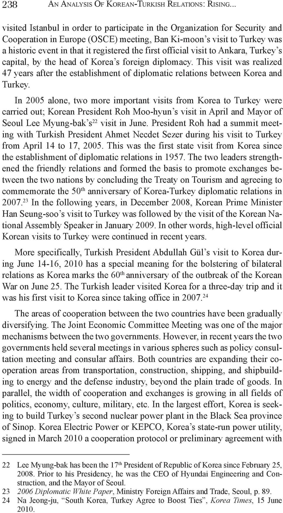 first official visit to Ankara, Turkey s capital, by the head of Korea s foreign diplomacy. This visit was realized 47 years after the establishment of diplomatic relations between Korea and Turkey.