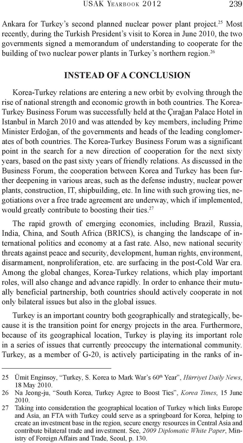 Turkey s northern region. 26 INSTEAD OF A CONCLUSION Korea-Turkey relations are entering a new orbit by evolving through the rise of national strength and economic growth in both countries.