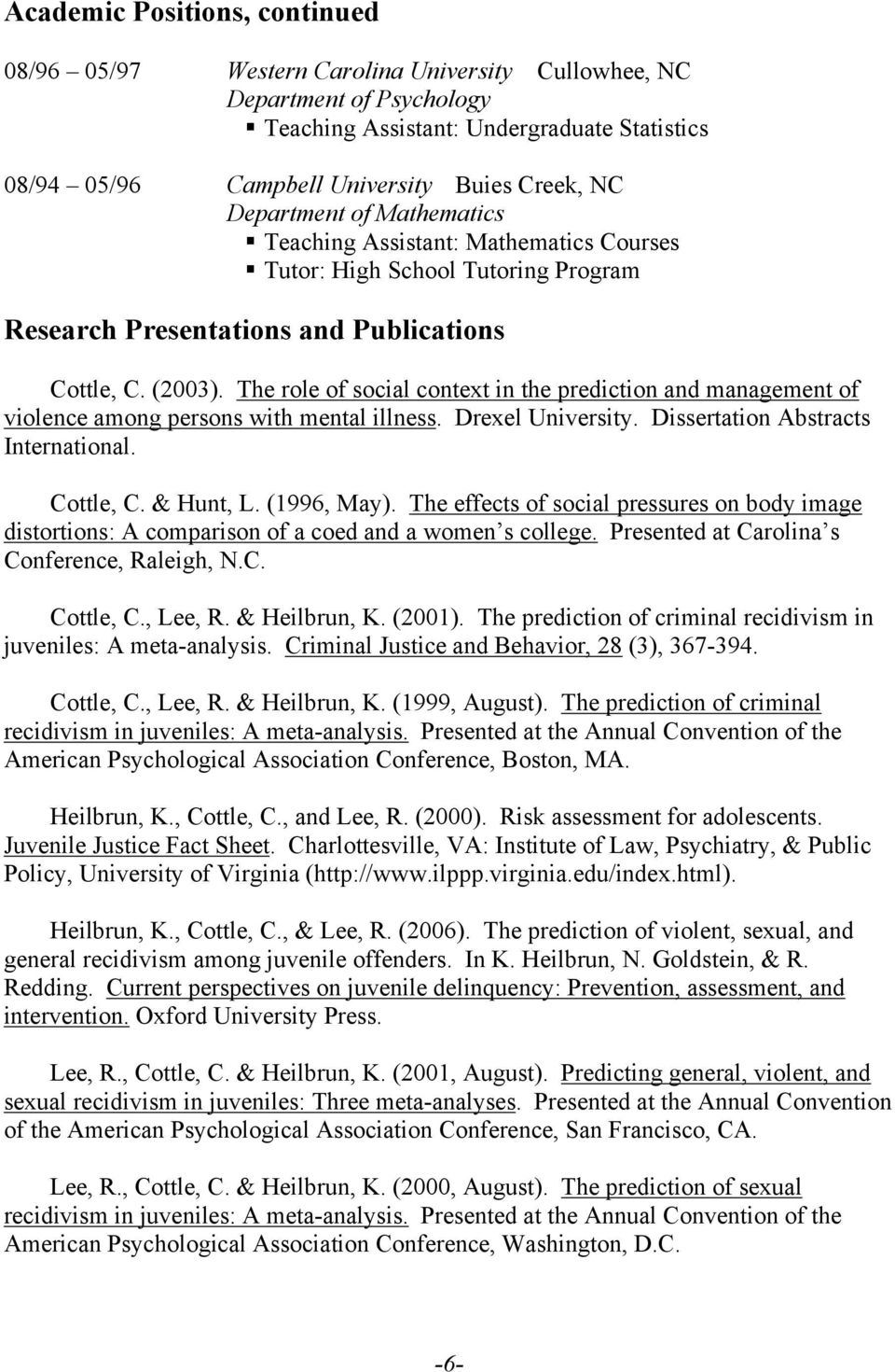 The role of social context in the prediction and management of violence among persons with mental illness. Drexel University. Dissertation Abstracts International. Cottle, C. & Hunt, L. (1996, May).