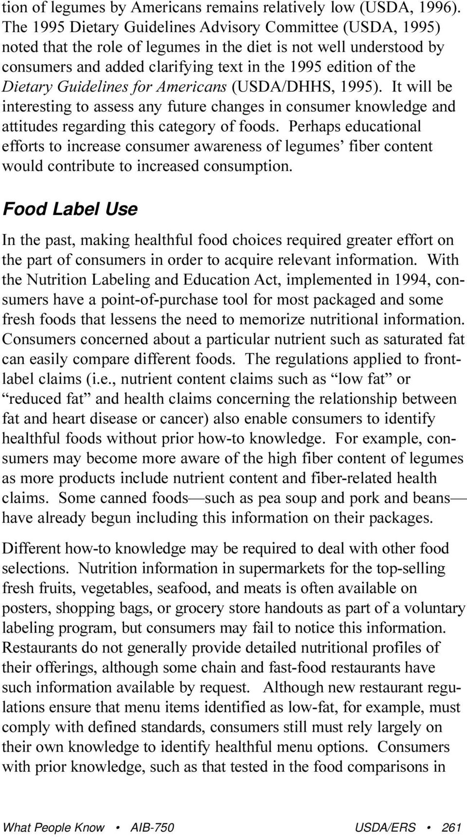 Guidelines for Americans (USDA/DHHS, 1995). It will be interesting to assess any future changes in consumer knowledge and attitudes regarding this category of foods.