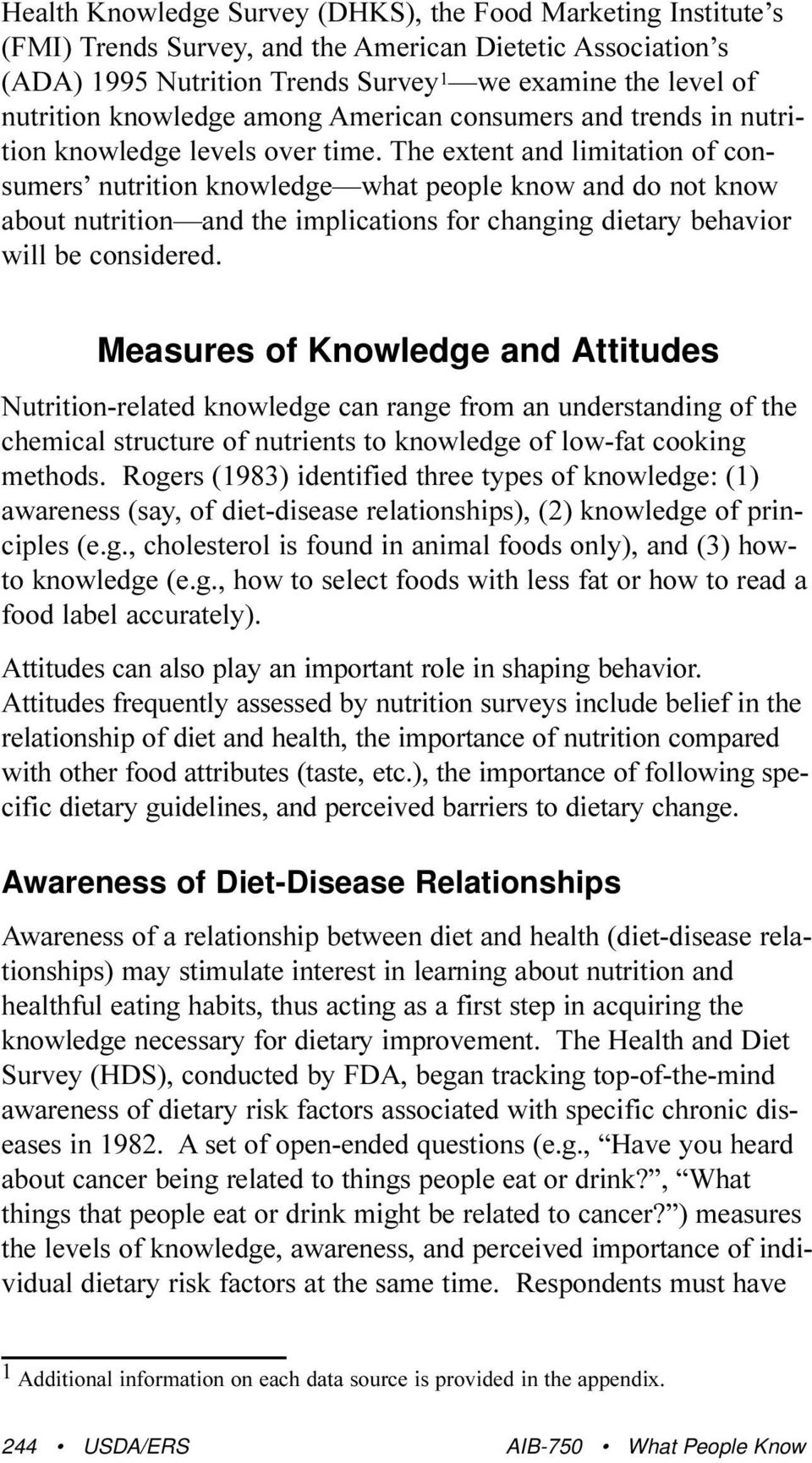 The extent and limitation of consumers nutrition knowledge what people know and do not know about nutrition and the implications for changing dietary behavior will be considered.