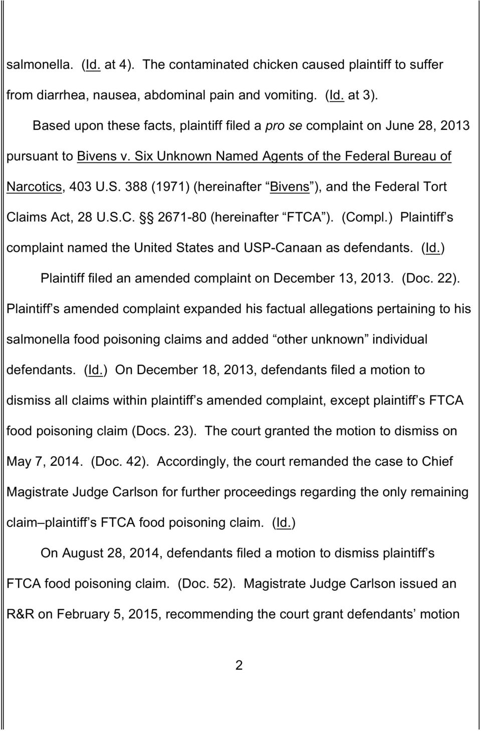 S.C. 2671-80 (hereinafter FTCA ). (Compl.) Plaintiff s complaint named the United States and USP-Canaan as defendants. (Id.) Plaintiff filed an amended complaint on December 13, 2013. (Doc. 22).