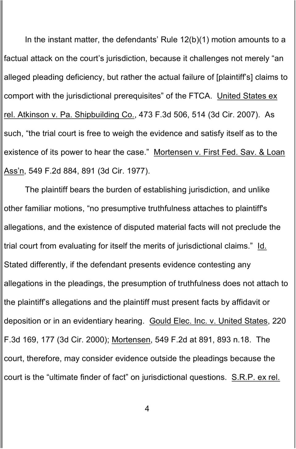 As such, the trial court is free to weigh the evidence and satisfy itself as to the existence of its power to hear the case. Mortensen v. First Fed. Sav. & Loan Ass n, 549 F.2d 884, 891 (3d Cir.
