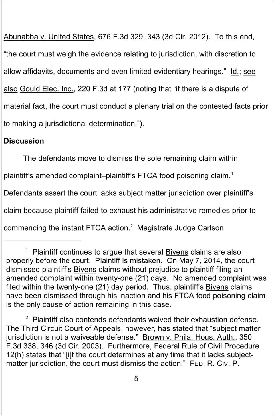 3d at 177 (noting that if there is a dispute of material fact, the court must conduct a plenary trial on the contested facts prior to making a jurisdictional determination. ).