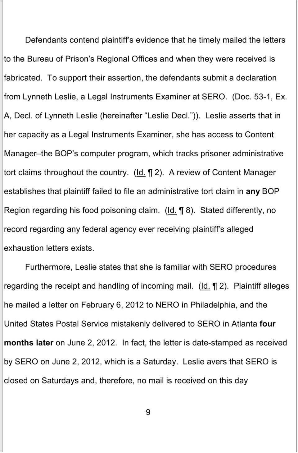 Leslie asserts that in her capacity as a Legal Instruments Examiner, she has access to Content Manager the BOP s computer program, which tracks prisoner administrative tort claims throughout the
