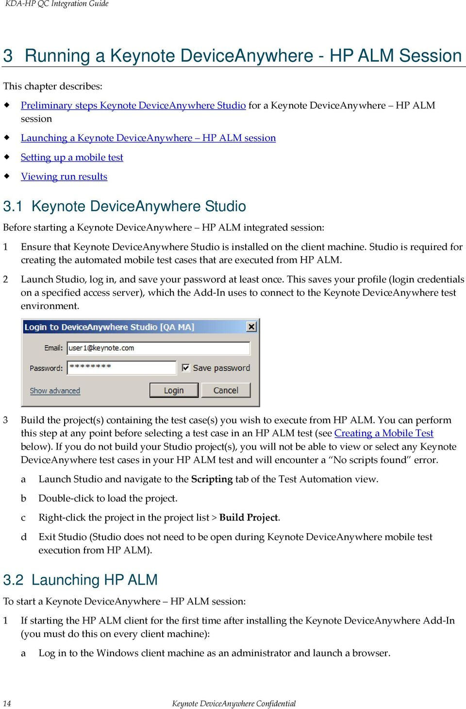 1 Keynote DeviceAnywhere Studio Before starting a Keynote DeviceAnywhere HP ALM integrated session: 1 Ensure that Keynote DeviceAnywhere Studio is installed on the client machine.
