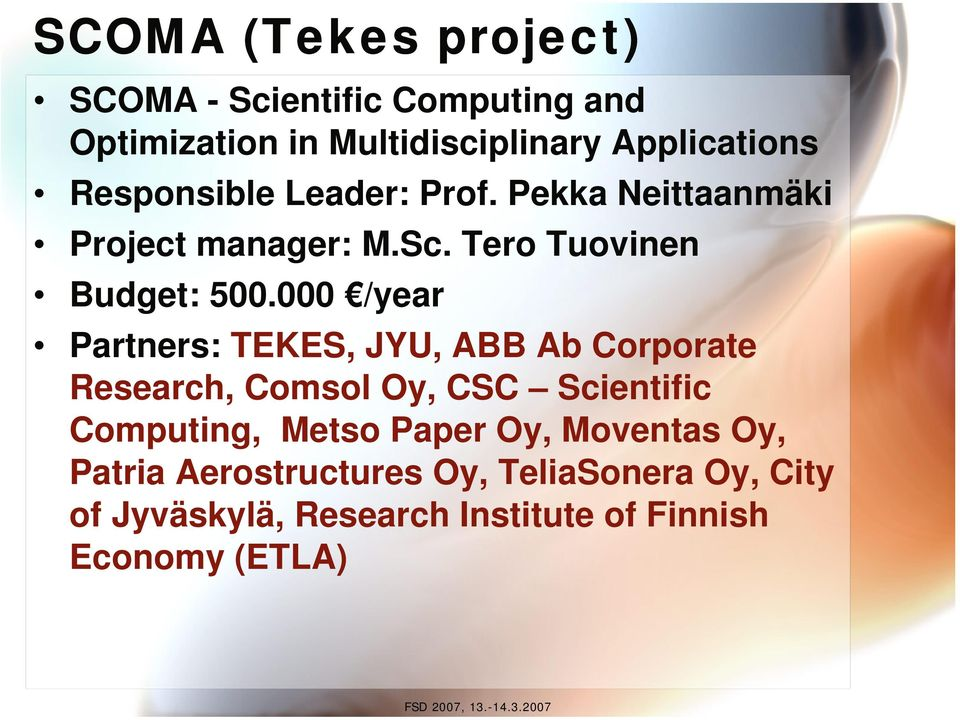 000 /year Partners: TEKES, JYU, ABB Ab Corporate Research, Comsol Oy, CSC Scientific Computing, Metso