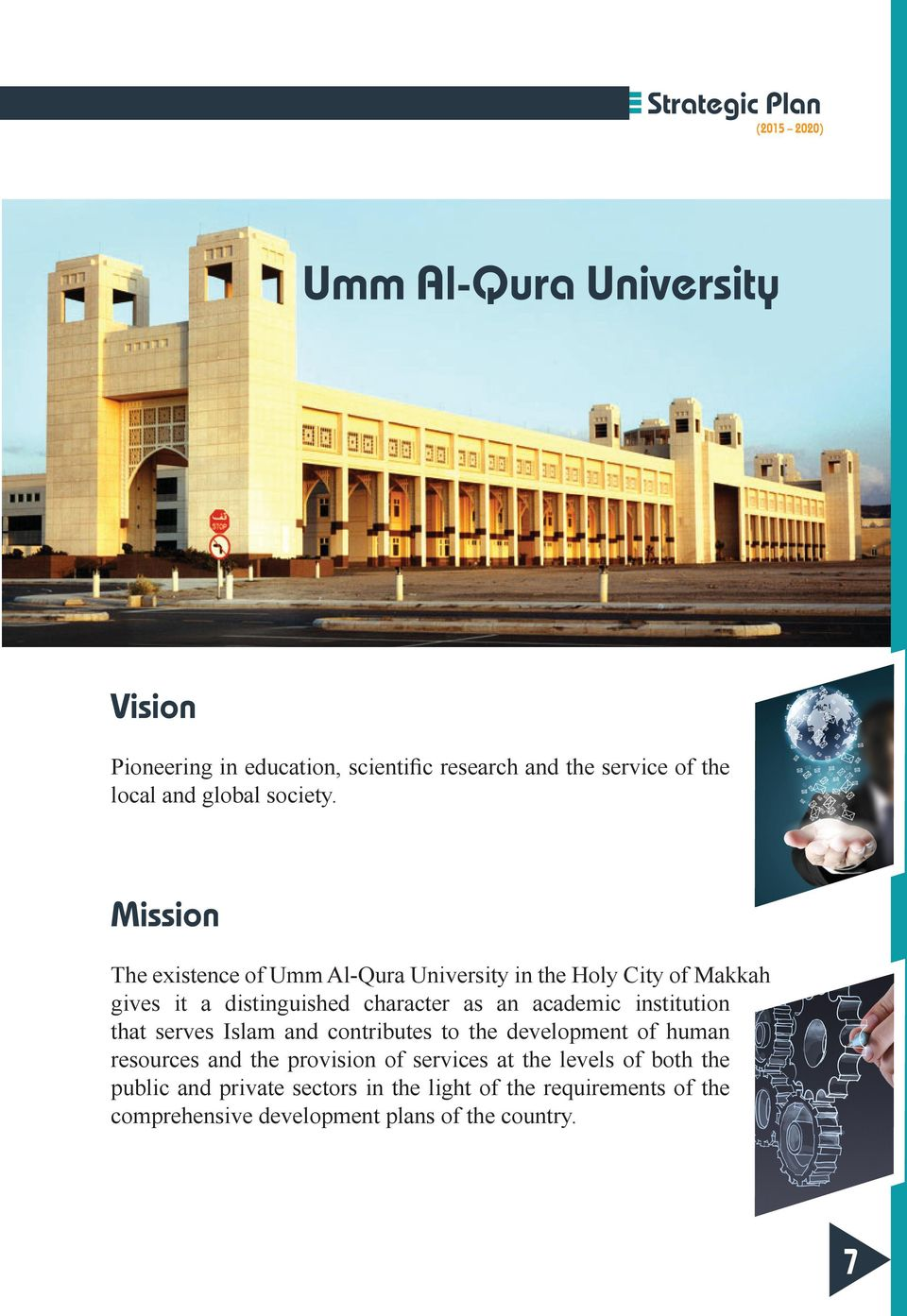 Mission The existence of Umm Al-Qura University in the Holy City of Makkah gives it a distinguished character as an academic