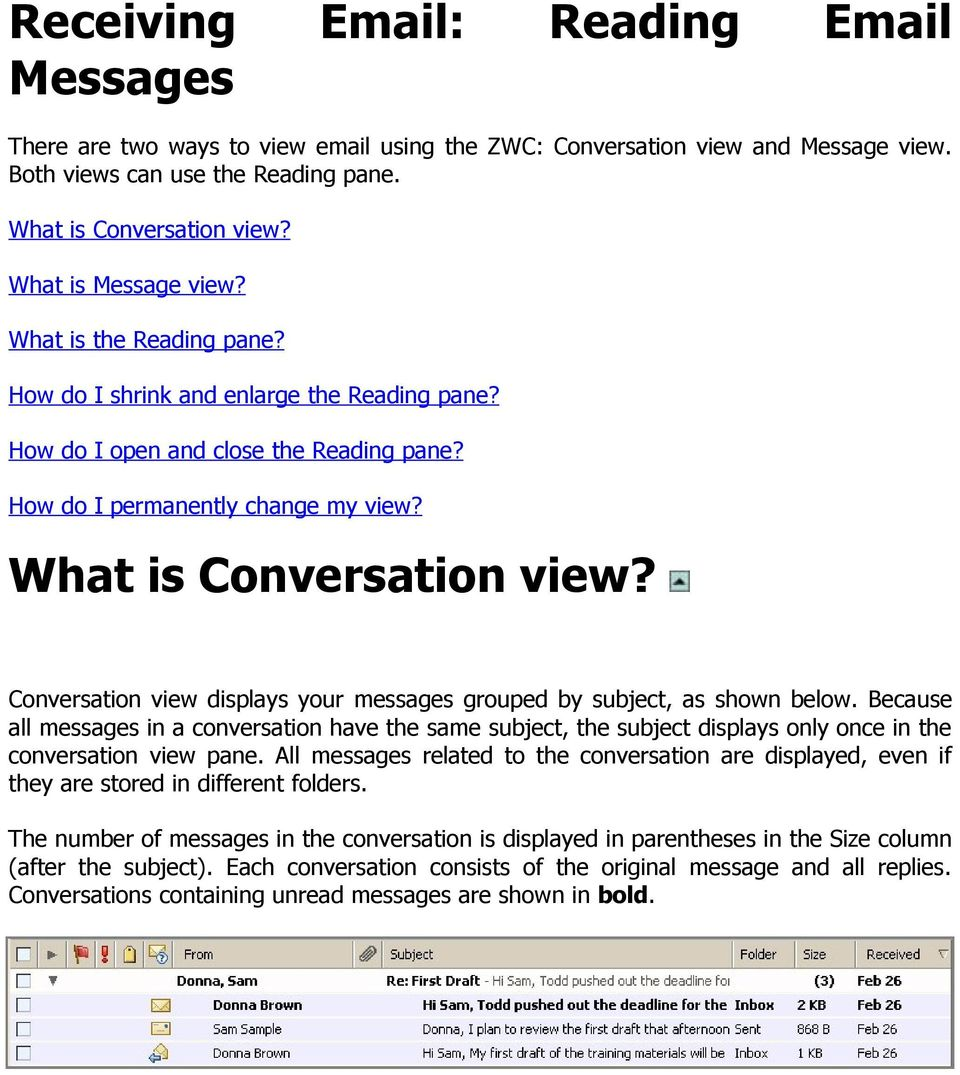 Conversation view displays your messages grouped by subject, as shown below. Because all messages in a conversation have the same subject, the subject displays only once in the conversation view pane.