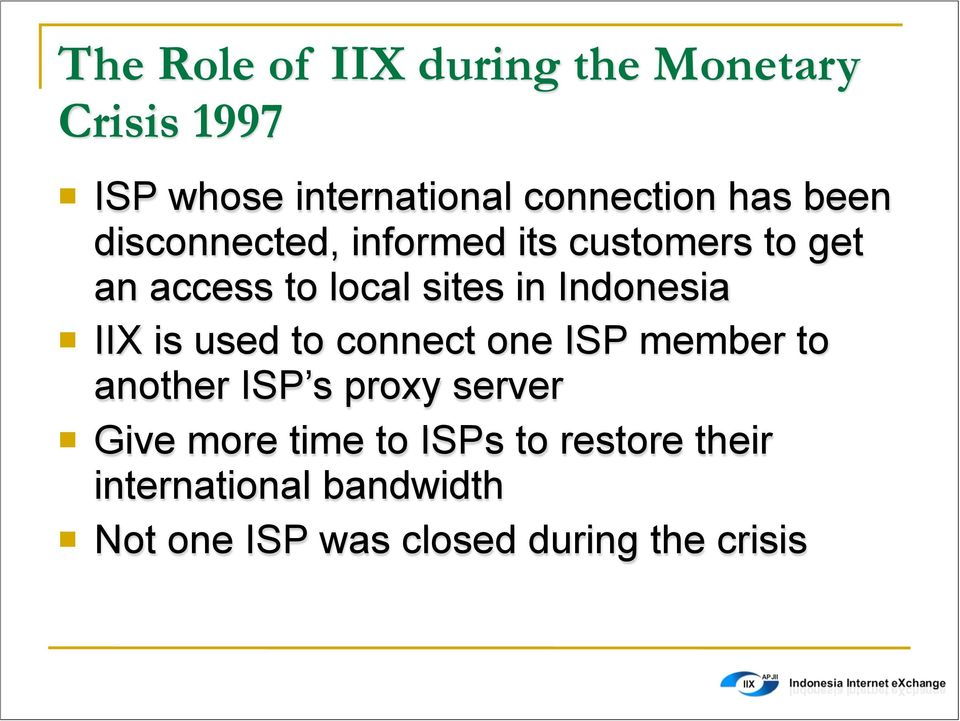 IIX is used to connect one ISP member to another ISP s proxy server Give more time to