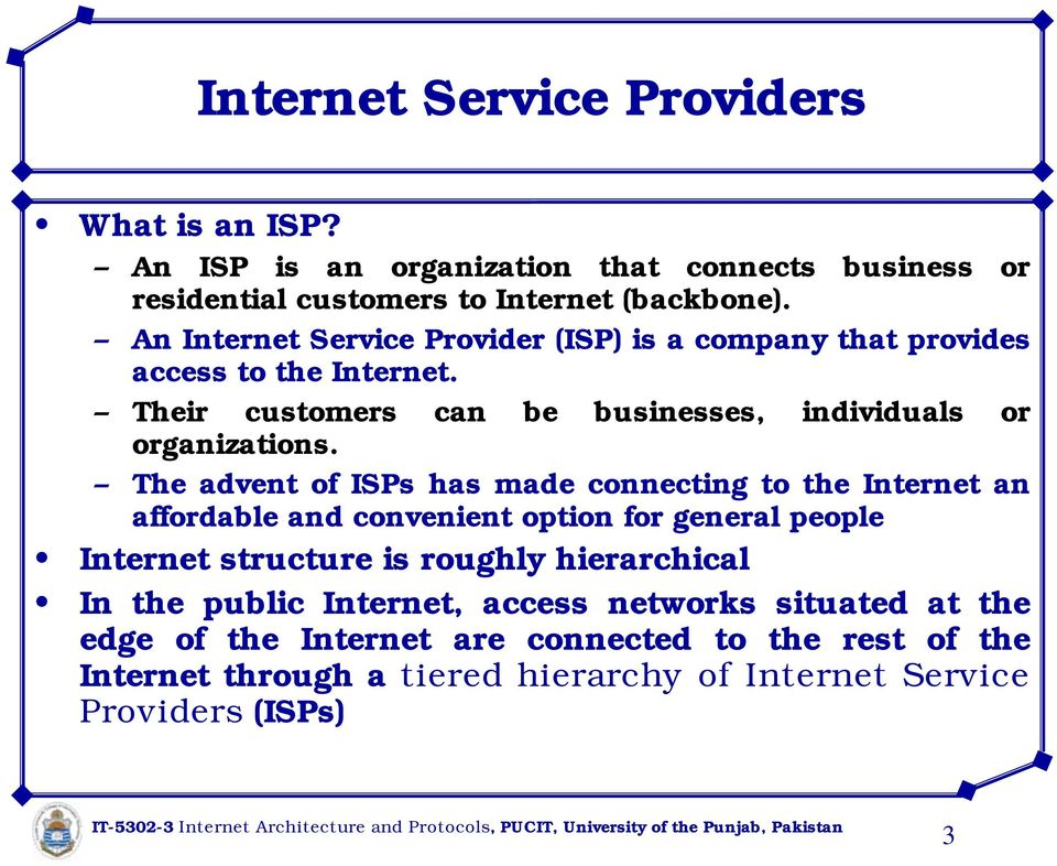 The advent of ISPs has made connecting to the Internet an affordable and convenient option for general people Internet structure is roughly hierarchical In
