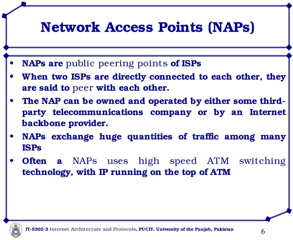 The NAP can be owned and operated by either some thirdparty telecommunications company or by an Internet
