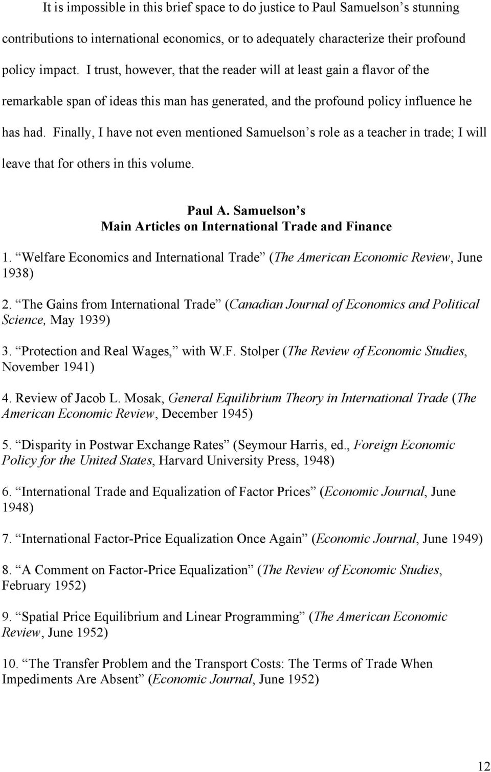 Finally, I have not even mentioned Samuelson s role as a teacher in trade; I will leave that for others in this volume. Paul A. Samuelson s Main Articles on International Trade and Finance 1.