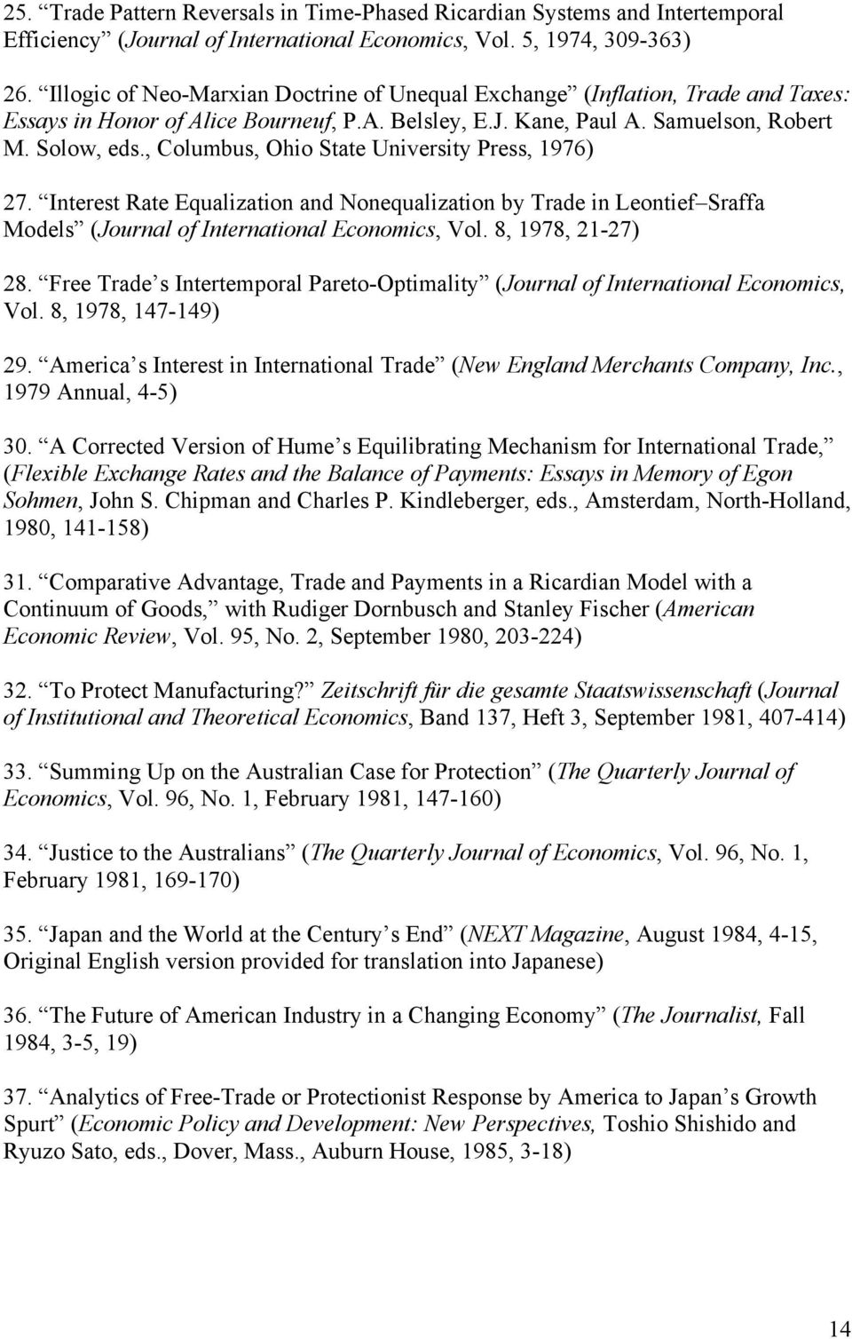 , Columbus, Ohio State University Press, 1976) 27. Interest Rate Equalization and Nonequalization by Trade in Leontief Sraffa Models (Journal of International Economics, Vol. 8, 1978, 21-27) 28.