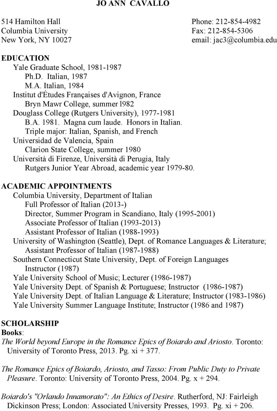 Triple major: Italian, Spanish, and French Universidad de Valencia, Spain Clarion State College, summer 1980 Università di Firenze, Università di Perugia, Italy Rutgers Junior Year Abroad, academic