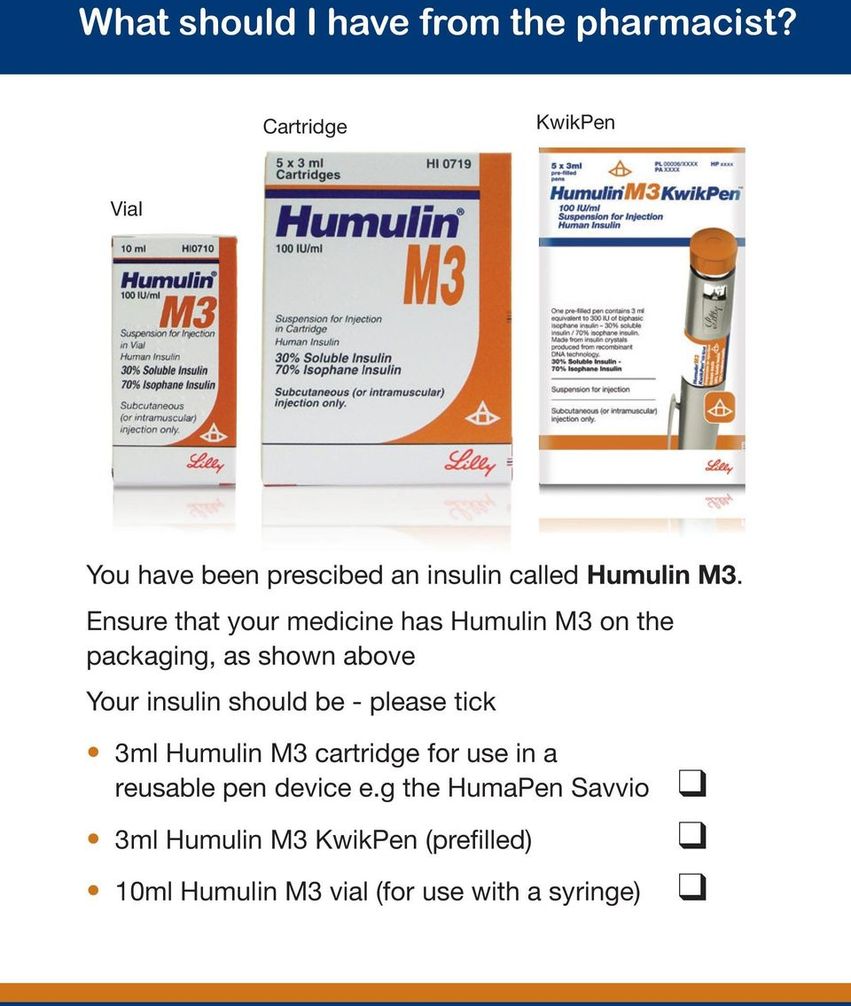 Ensure that your medicine has Humulin M3 on the packaging, as shown above Your insulin should be