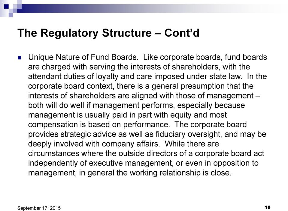 In the corporate board context, there is a general presumption that the interests of shareholders are aligned with those of management both will do well if management performs, especially because