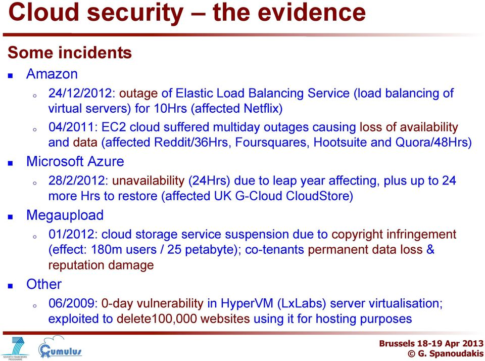plus up t 24 mre Hrs t restre (affected UK G-Clud CludStre) Megauplad 01/2012: clud strage service suspensin due t cpyright infringement (effect: 180m users / 25 petabyte); c-tenants