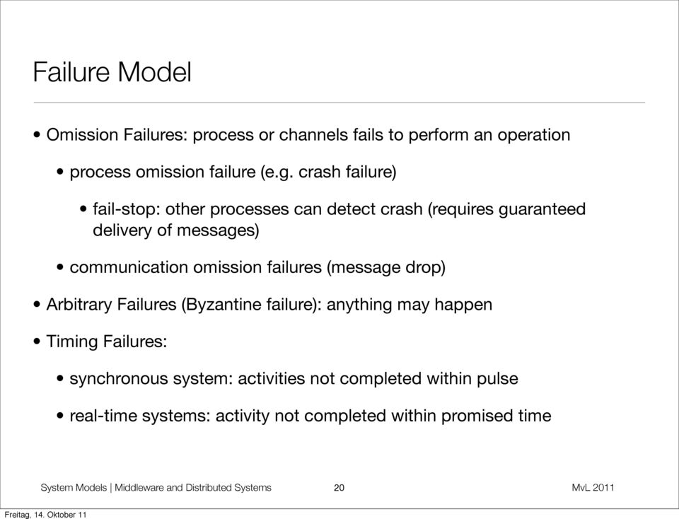 failures (message drop) Arbitrary Failures (Byzantine failure): anything may happen Timing Failures: synchronous system: