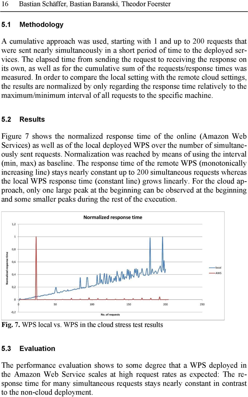 The elapsed time from sending the request to receiving the response on its own, as well as for the cumulative sum of the requests/response times was measured.