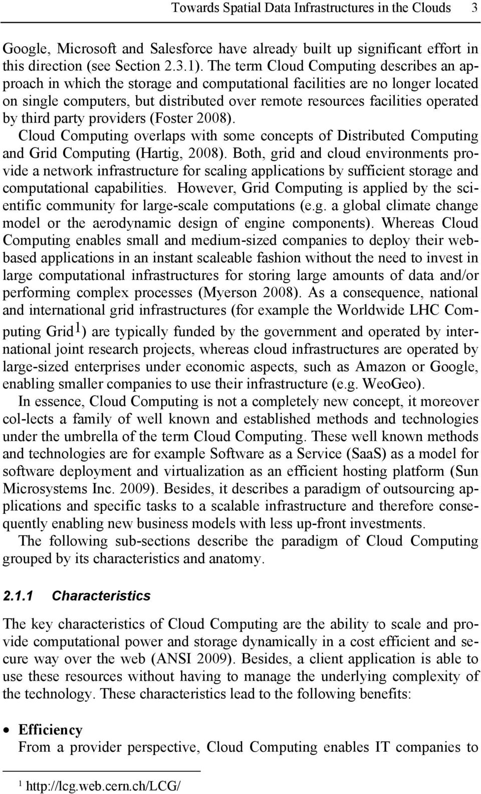 by third party providers (Foster 2008). Cloud Computing overlaps with some concepts of Distributed Computing and Grid Computing (Hartig, 2008).