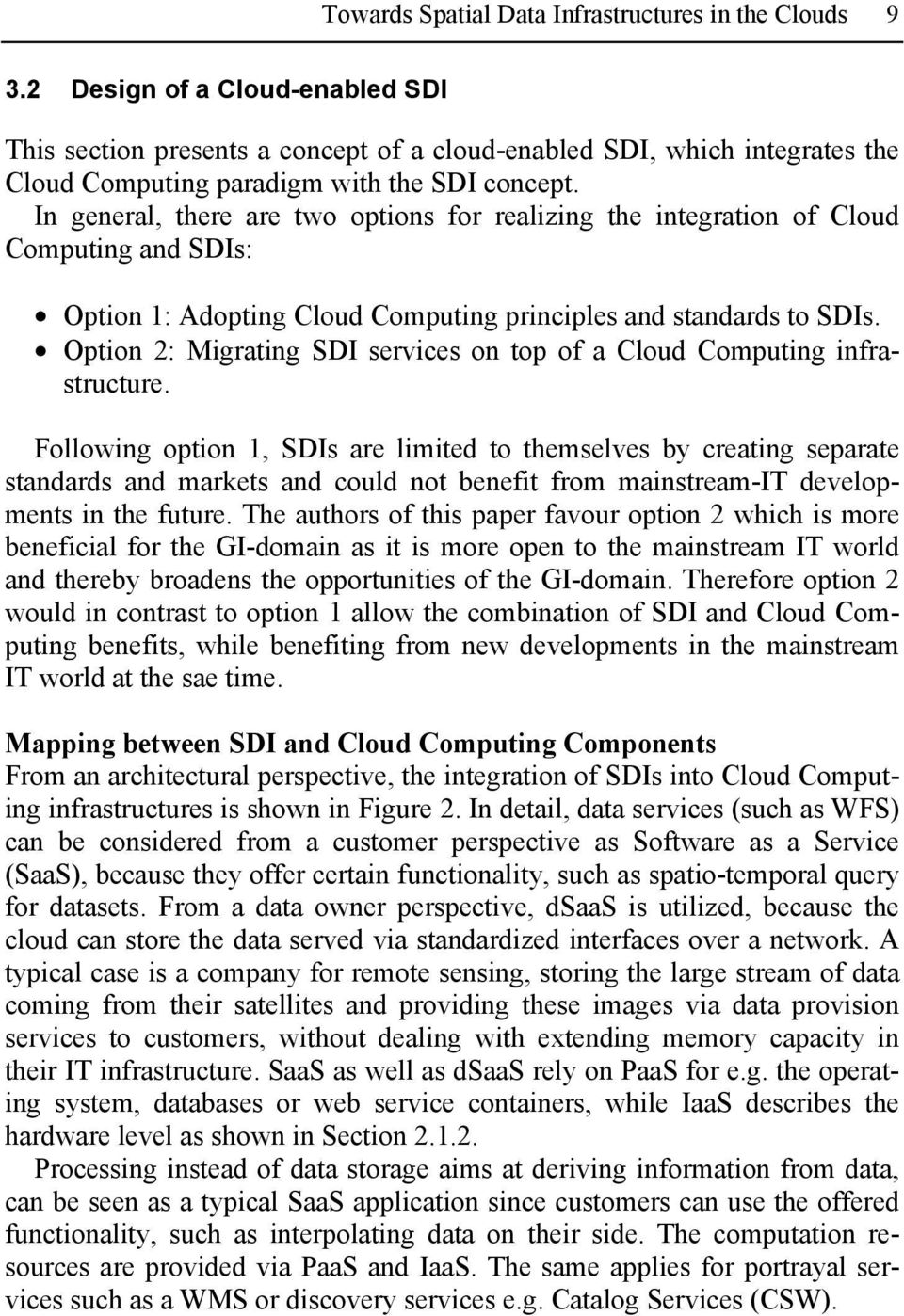 In general, there are two options for realizing the integration of Cloud Computing and SDIs: Option 1: Adopting Cloud Computing principles and standards to SDIs.