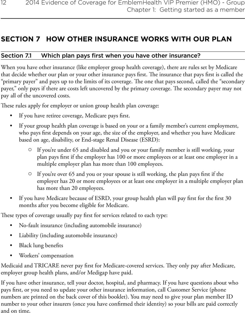 When you have other insurance (like employer group health coverage), there are rules set by Medicare that decide whether our plan or your other insurance pays first.