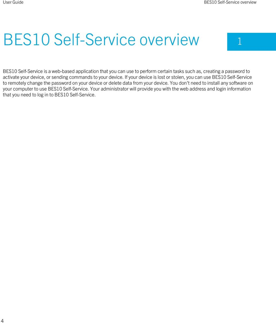 If your device is lost or stolen, you can use BES10 Self-Service to remotely change the password on your device or delete data from your device.
