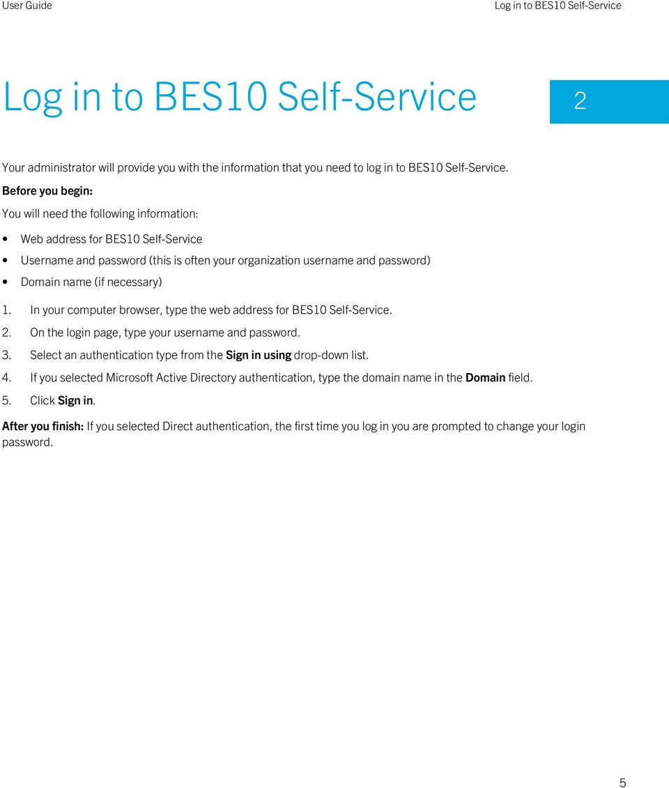 1. In your computer browser, type the web address for BES10 Self-Service. 2. On the login page, type your username and password. 3. Select an authentication type from the Sign in using drop-down list.