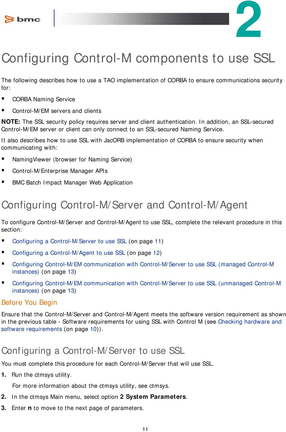 It also describes how to use SSL with JacORB implementation of CORBA to ensure security when communicating with: NamingViewer (browser for Naming Service) Control-M/Enterprise Manager APIs BMC Batch