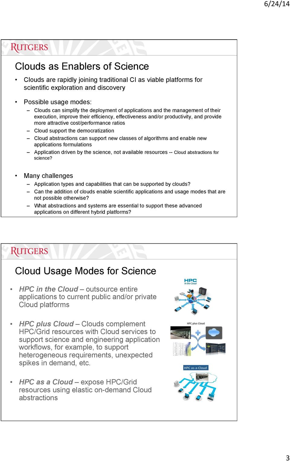 Cloud abstractions can support new classes of algorithms and enable new applications formulations Application driven by the science, not available resources -- Cloud abstractions for science?