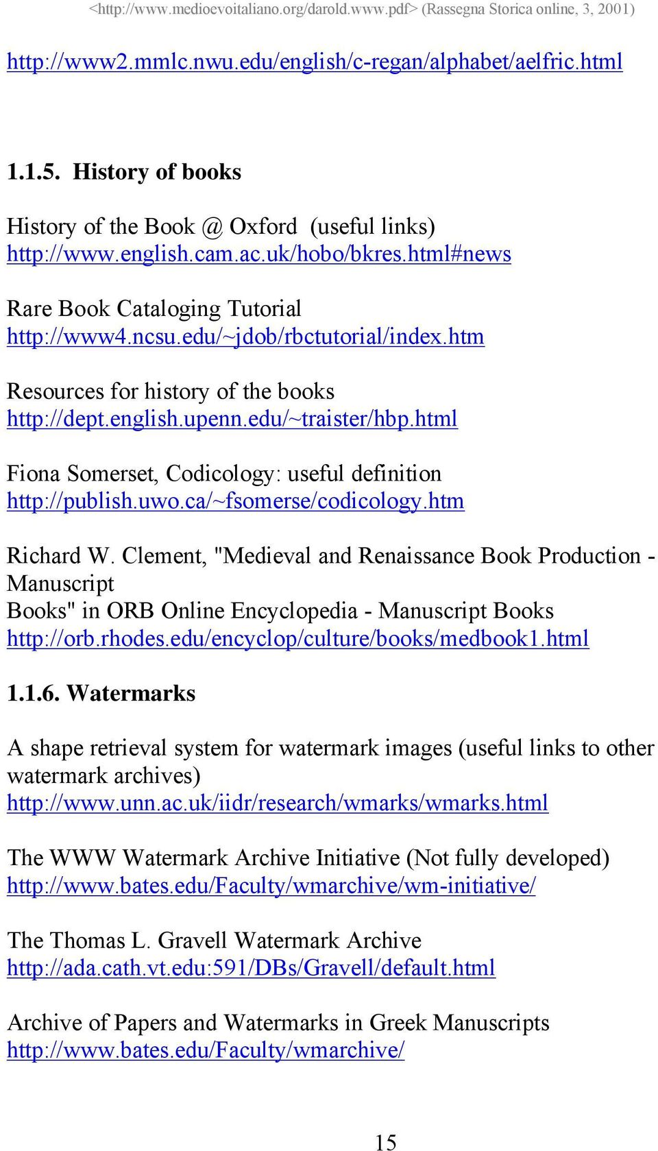 html Fiona Somerset, Codicology: useful definition http://publish.uwo.ca/~fsomerse/codicology.htm Richard W.